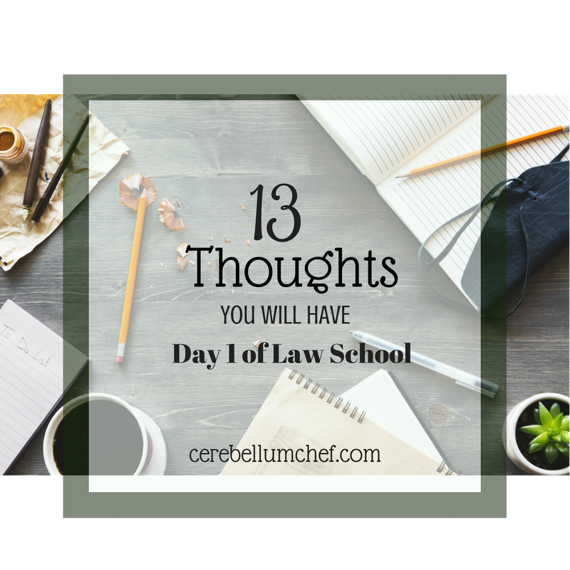 13 Things You Thinkof During Day 1 ofLaw School